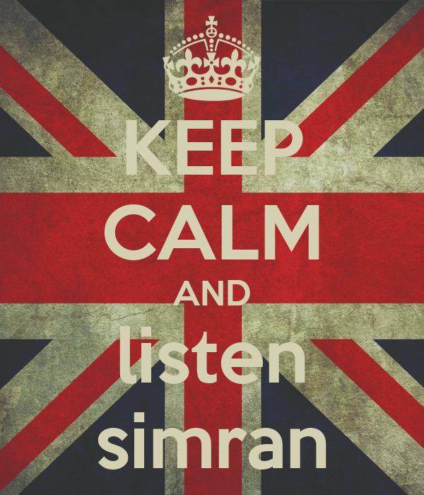 KEEP CALM AND listen simran