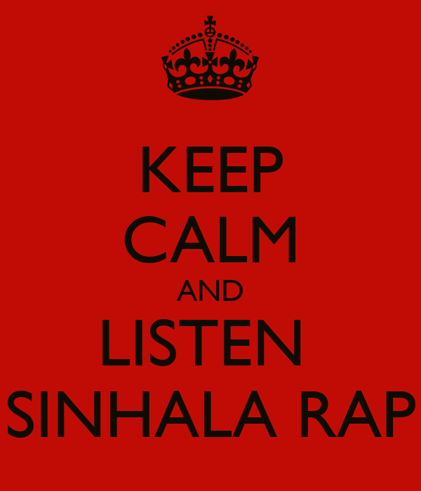 KEEP CALM AND LISTEN  SINHALA RAP
