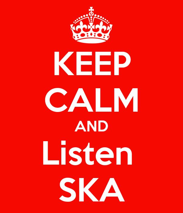 KEEP CALM AND Listen  SKA