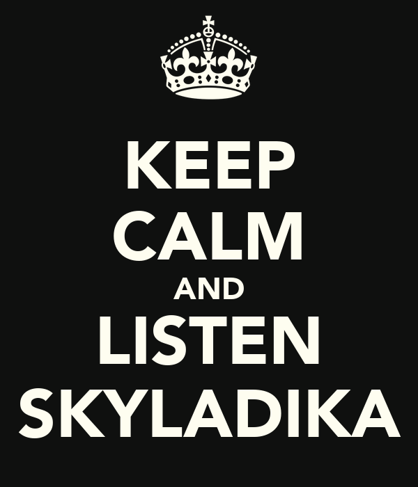 KEEP CALM AND LISTEN SKYLADIKA