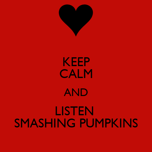 KEEP CALM AND LISTEN  SMASHING PUMPKINS