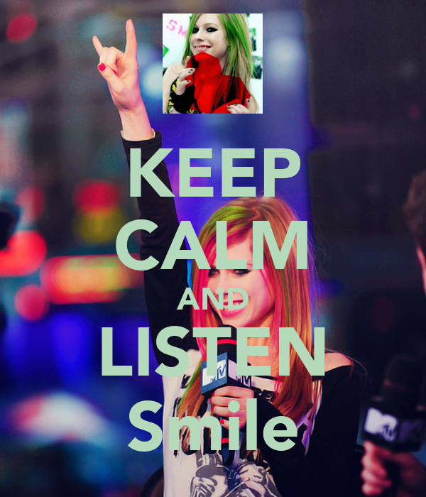KEEP CALM AND LISTEN Smile
