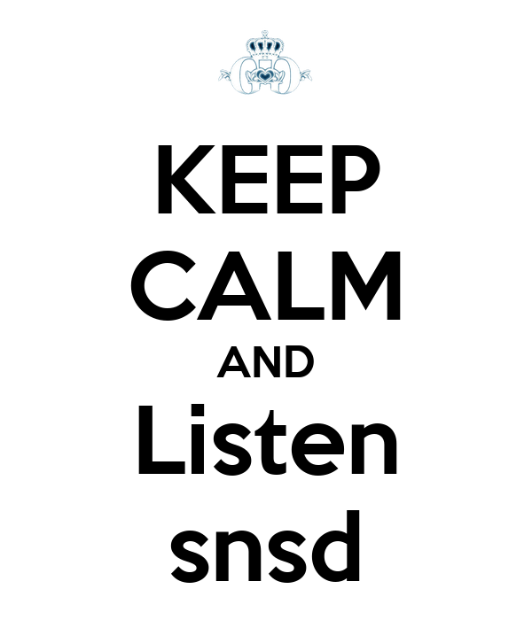 KEEP CALM AND Listen snsd