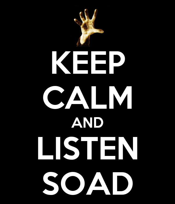 KEEP CALM AND LISTEN SOAD