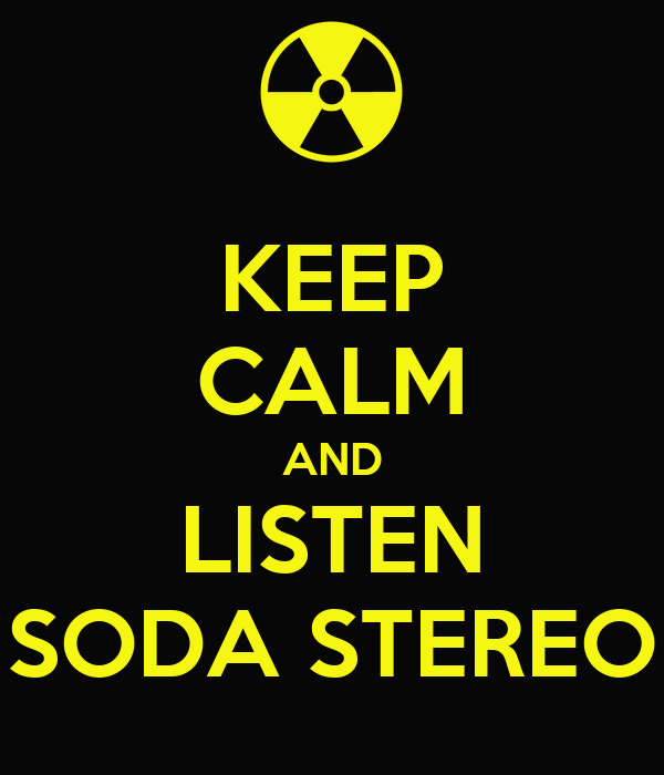 KEEP CALM AND LISTEN SODA STEREO