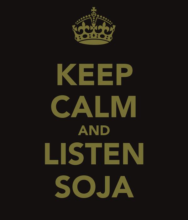 KEEP CALM AND LISTEN SOJA