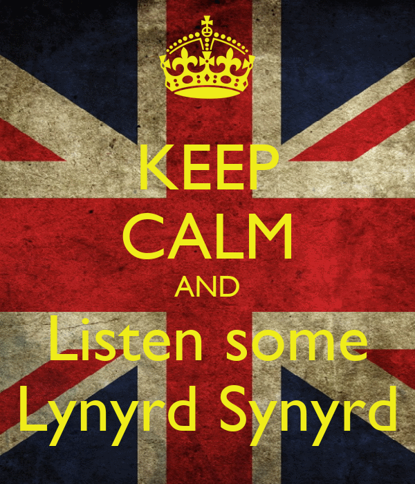 KEEP CALM AND Listen some Lynyrd Synyrd