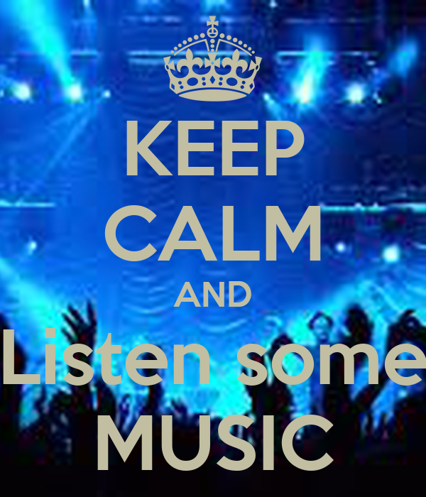 KEEP CALM AND Listen some MUSIC