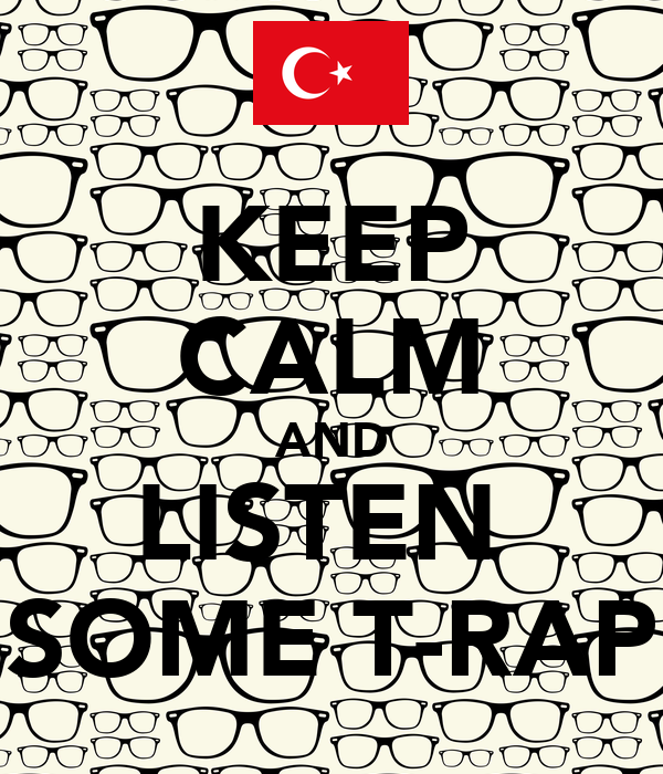 KEEP CALM AND LISTEN  SOME T-RAP