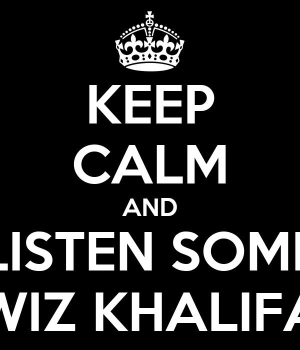 KEEP CALM AND LISTEN SOME WIZ KHALIFA