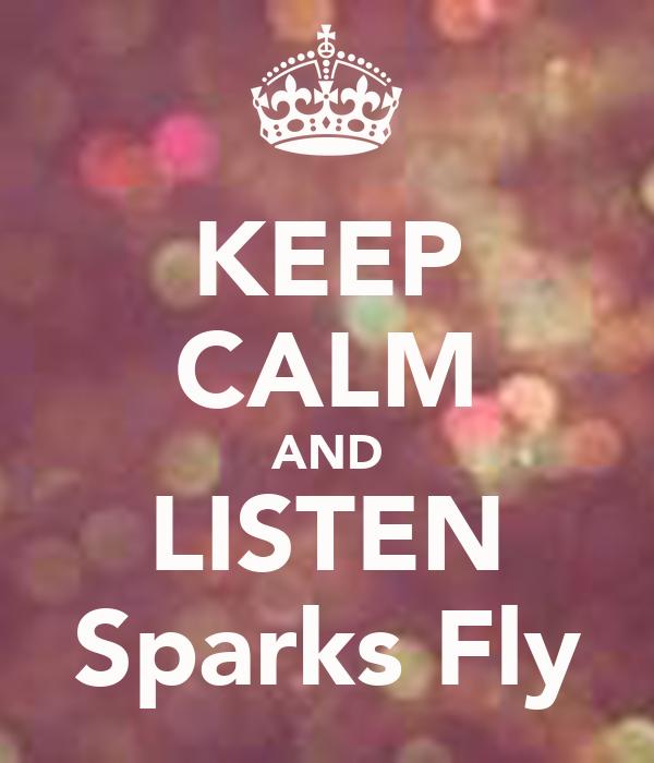 KEEP CALM AND LISTEN Sparks Fly