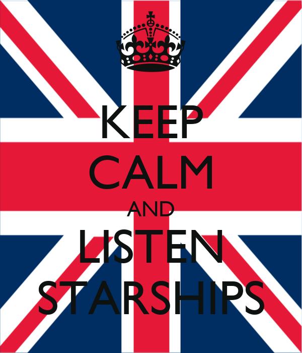 KEEP CALM AND LISTEN STARSHIPS