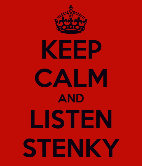 KEEP CALM AND LISTEN STENKY