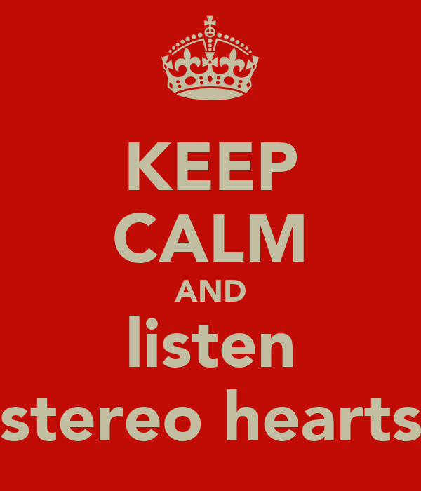 KEEP CALM AND listen stereo hearts