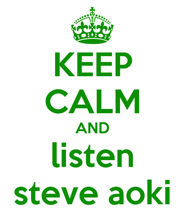 KEEP CALM AND listen steve aoki
