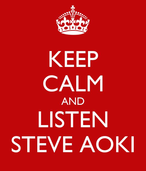 KEEP CALM AND LISTEN STEVE AOKI