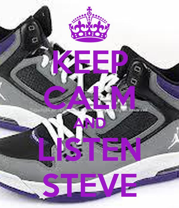 KEEP CALM AND LISTEN STEVE