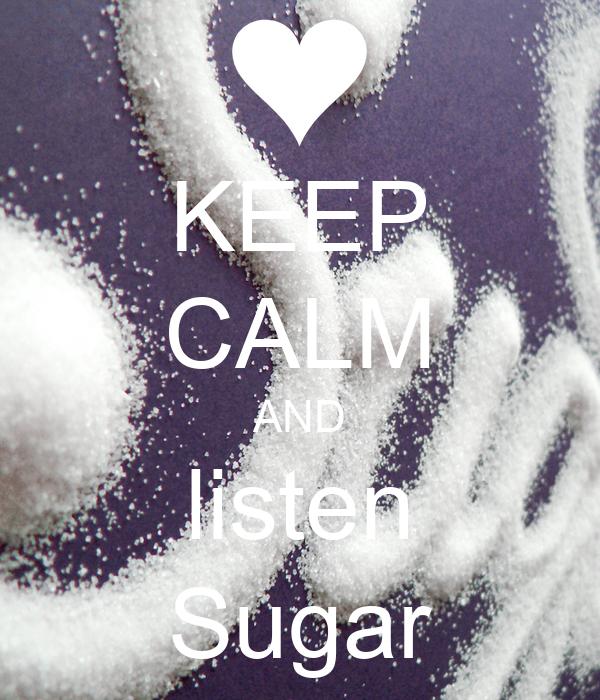 KEEP CALM AND listen Sugar