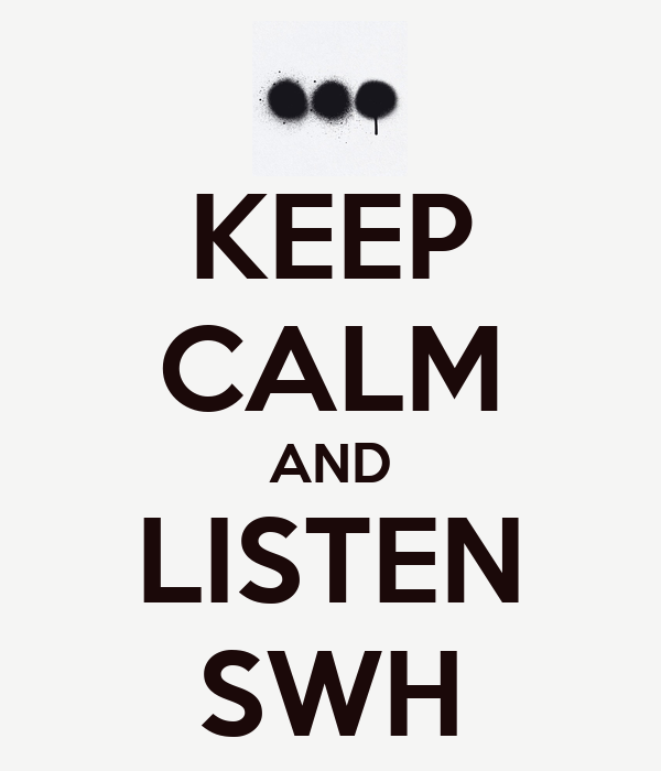KEEP CALM AND LISTEN SWH