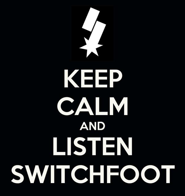 KEEP CALM AND LISTEN SWITCHFOOT