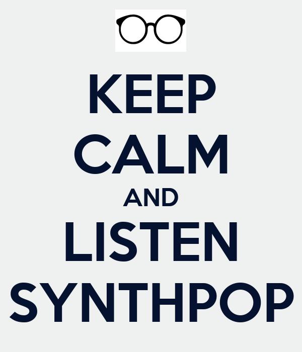 KEEP CALM AND LISTEN SYNTHPOP