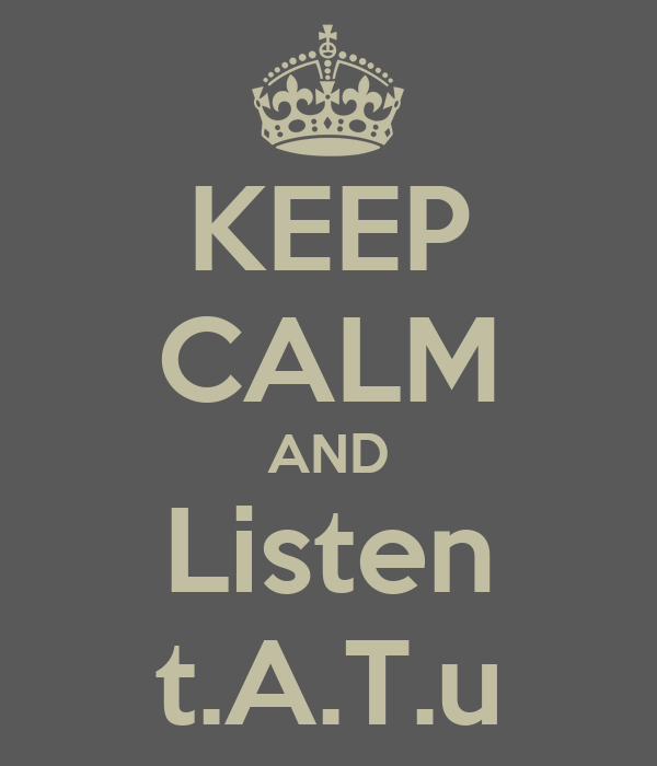 KEEP CALM AND Listen t.A.T.u