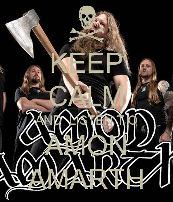 KEEP CALM AND  LISTEN T O AMON AMARTH