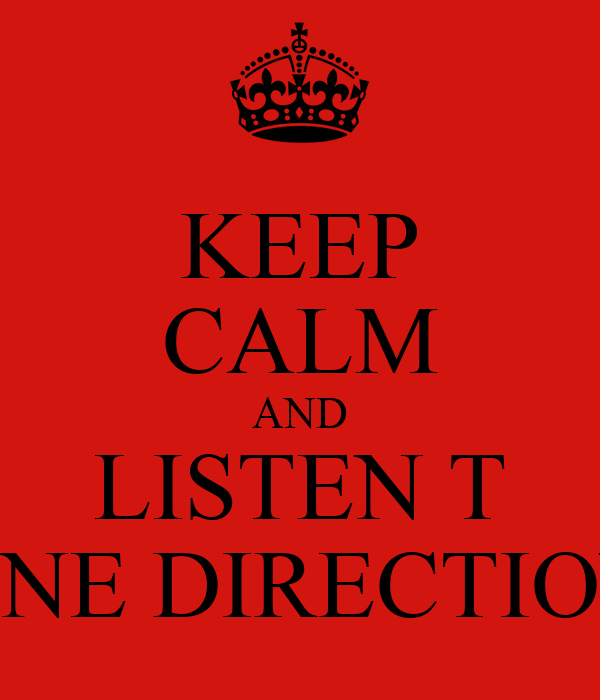 KEEP CALM AND LISTEN T ONE DIRECTION