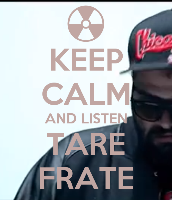 KEEP CALM AND LISTEN TARE FRATE