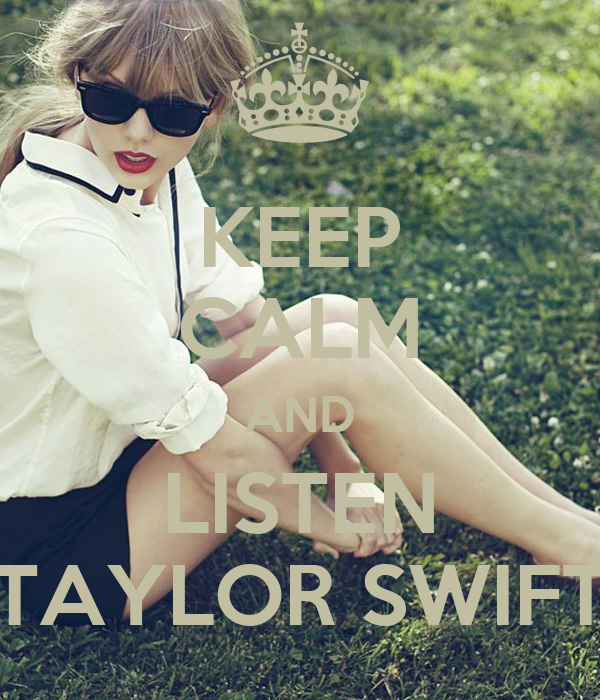 KEEP CALM AND LISTEN TAYLOR SWIFT