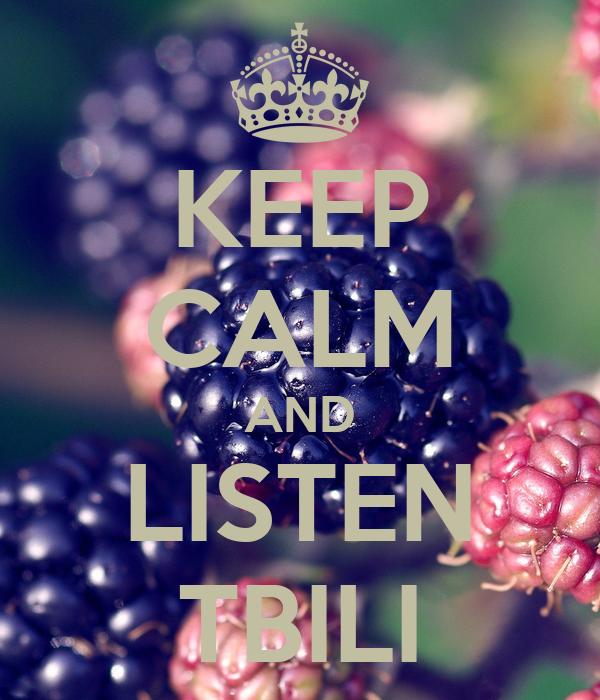 KEEP CALM AND LISTEN TBILI