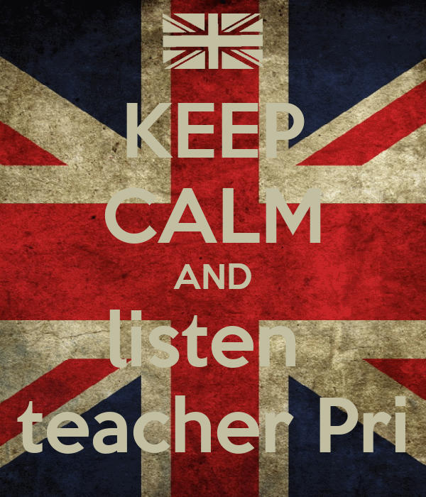 KEEP CALM AND listen  teacher Pri