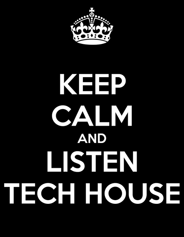 KEEP CALM AND LISTEN TECH HOUSE