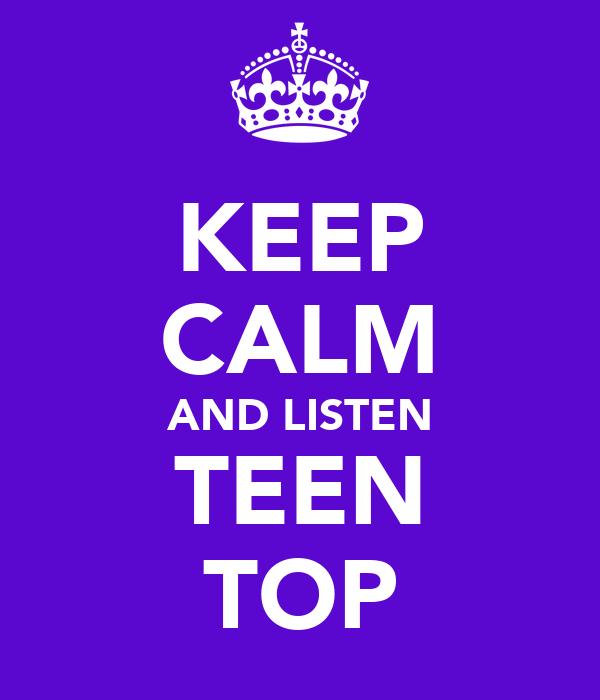 KEEP CALM AND LISTEN TEEN TOP