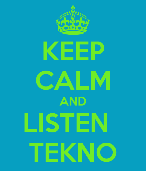 KEEP CALM AND LISTEN   TEKNO