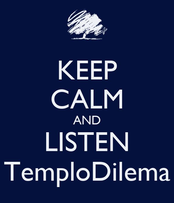 KEEP CALM AND LISTEN TemploDilema