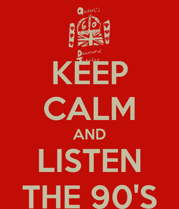 KEEP CALM AND LISTEN THE 90'S