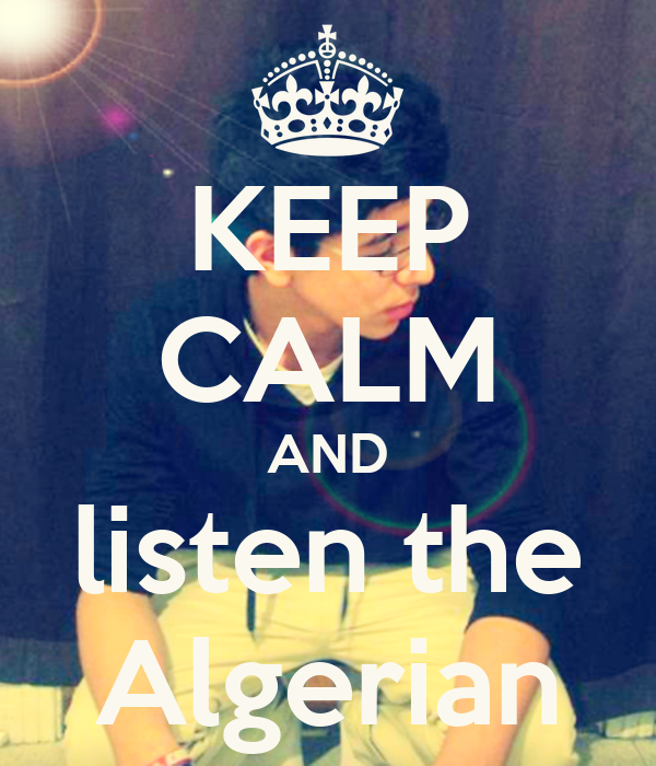 KEEP CALM AND listen the  Algerian