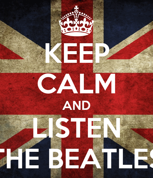 KEEP CALM AND LISTEN THE BEATLES