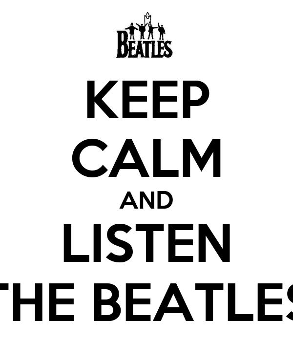 KEEP CALM AND LISTEN THE BEATLES