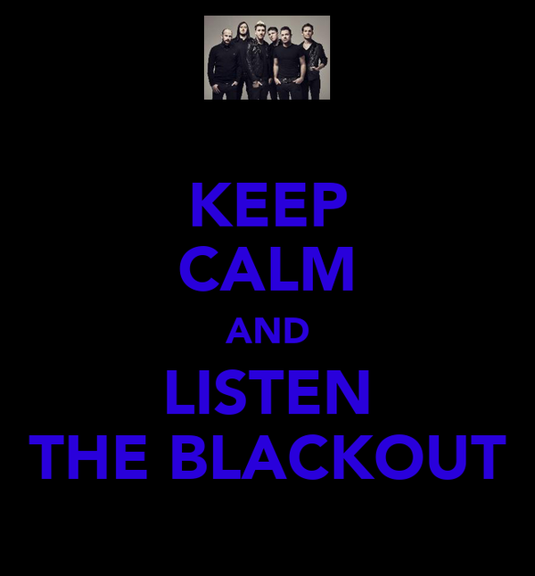 KEEP CALM AND LISTEN THE BLACKOUT