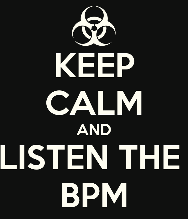 KEEP CALM AND LISTEN THE   BPM