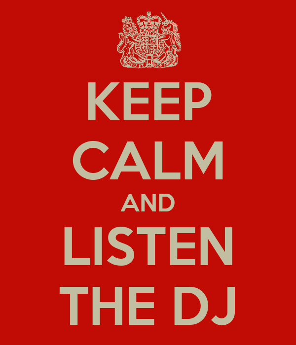 KEEP CALM AND LISTEN THE DJ