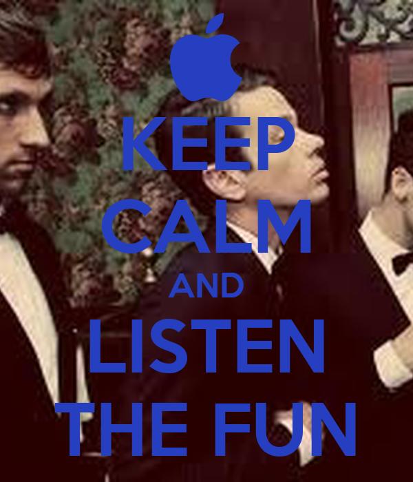 KEEP CALM AND LISTEN THE FUN