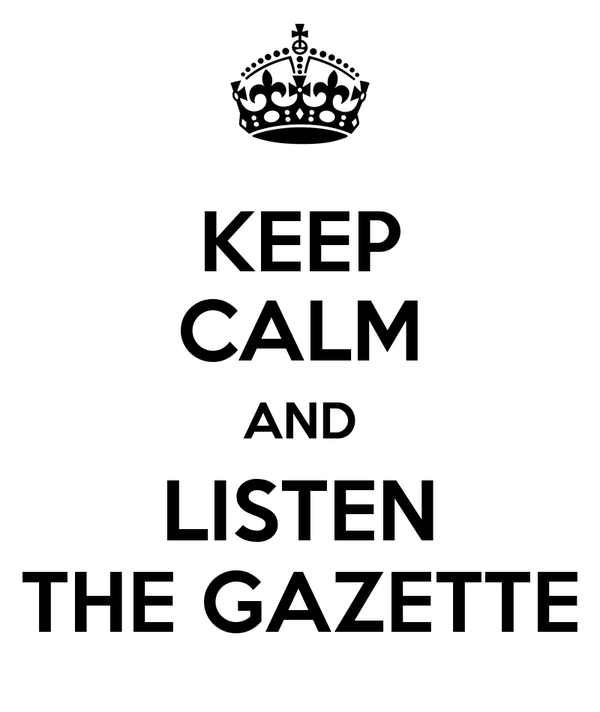 KEEP CALM AND LISTEN THE GAZETTE