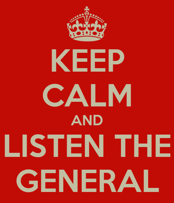 KEEP CALM AND LISTEN THE GENERAL