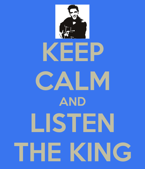 KEEP CALM AND LISTEN THE KING