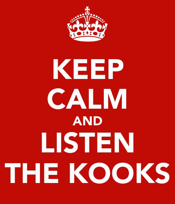 KEEP CALM AND LISTEN THE KOOKS