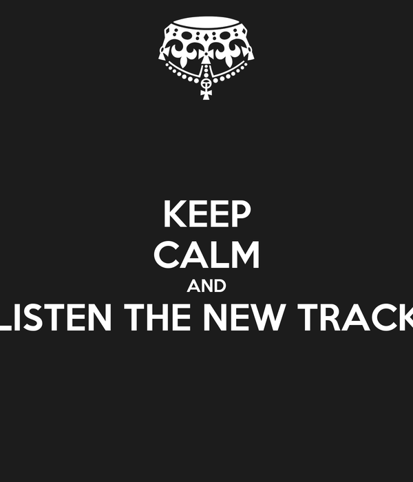 KEEP CALM AND LISTEN THE NEW TRACK