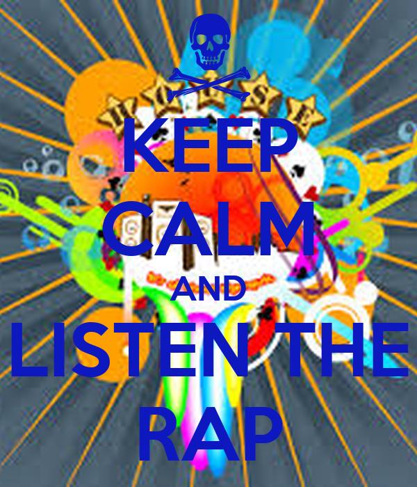 KEEP CALM AND LISTEN THE RAP